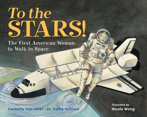 To the Stars!: The First American Woman to Walk in Space Cover Image