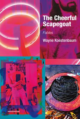 THE CHEERFUL SCAPEGOAT - by Wayne Koestenbaum