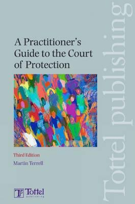 A Practitioner's Guide to the Court of Protection: Third Edition Cover Image