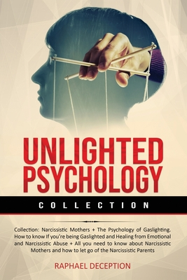 Unlighted Psychology: Collection: Narcissistic Mothers + The Psychology of Gaslighting. How to know If you're being Gaslighted and Healing f Cover Image