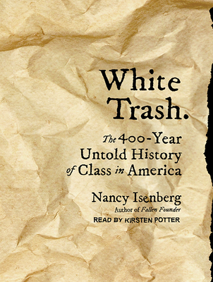White Trash: The 400-Year Untold History of Class in America Cover Image