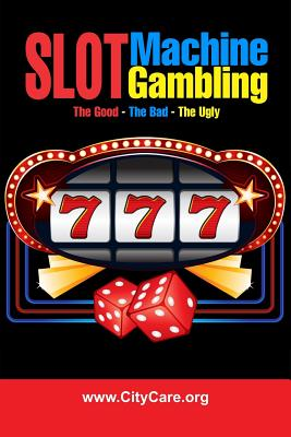 Slot Machine Gambling: The Good - The Bad - The Ugly Cover Image