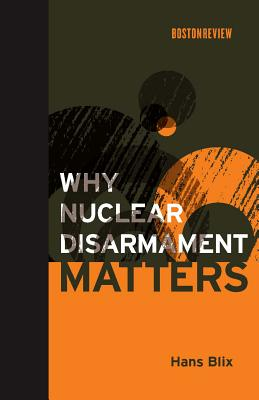 Why Nuclear Disarmament Matters (Boston Review Books) Cover Image