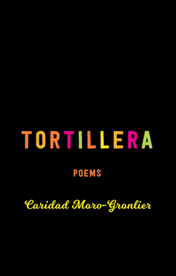 Tortillera: Poems (The TRP Southern Poetry Breakthrough Series) Cover Image