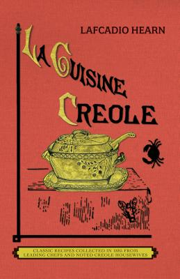 La Cuisine Creole (Trade): A Collection of Culinary Recipes from Leading Chefs and Noted Creole Housewives, Who Have Made New Orleans Famous for Cover Image