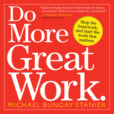 Do More Great Work: Stop the Busywork. Start the Work That Matters. Cover Image