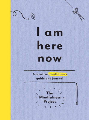 I Am Here Now: A Creative Mindfulness Guide and Journal Cover Image