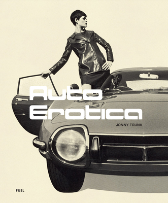 Auto Erotica: A Grand Tour Through Classic Car Brochures of the 1960s to 1980s Cover Image