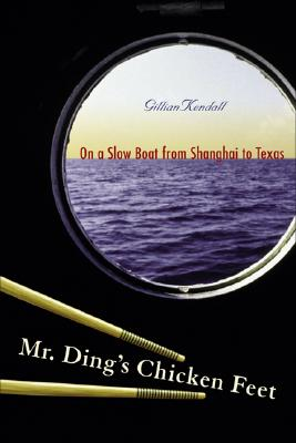 Mr. Ding's Chicken Feet: On a Slow Boat from Shanghai to Texas Cover Image
