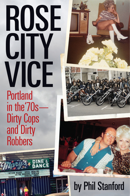 Rose City Vice: Portland in the 70's a Dirty Cops and Dirty Robbers Cover Image