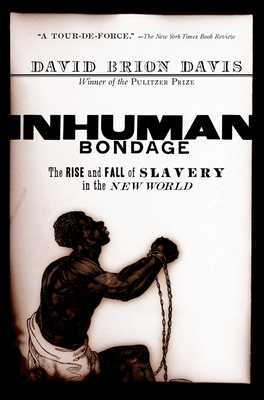 Inhuman Bondage: The Rise and Fall of Slavery in the New World Cover Image
