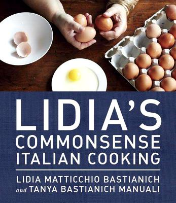 Lidia's Commonsense Italian Cooking: 150 Delicious and Simple Recipes Anyone Can Master: A Cookbook Cover Image