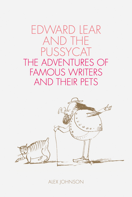 Edward Lear and the Pussycat: The Adventures of Famous Writers and their Pets Cover Image