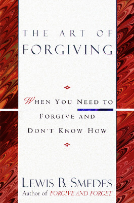 Art of Forgiving: When You Need to Forgive and Don't Know How Cover Image