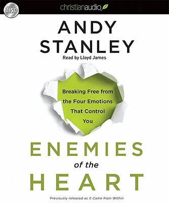 Enemies of the Heart: Breaking Free from the Four Emotions That Control You Cover Image