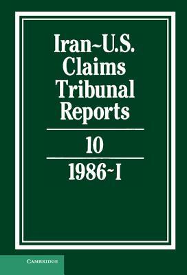 Iran-Us Claims Tribunal Reports: Volume 10 (Iran-U.S. Claims Tribunal Reports) Cover Image