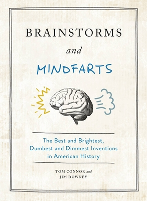 Brainstorms and Mindfarts: The Best and Brightest, Dumbest and Dimmest Inventions in American History Cover Image