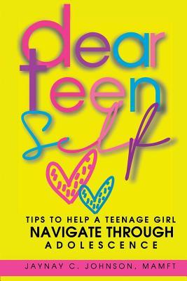 Dear Teen Self: Tips to help a teenage girl navigate through adolescence Cover Image