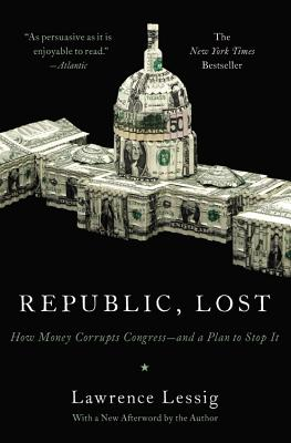 Republic, Lost: How Money Corrupts Congress--And a Plan to Stop It Cover Image