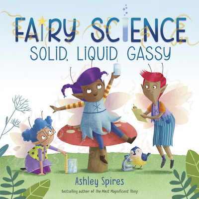 Solid, Liquid, Gassy! (A Fairy Science Story) Cover Image