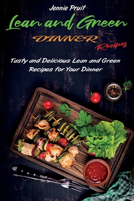 Lean and Green Dinner Recipes: Tasty and Delicious Lean and Green Recipes for Your Dinner Cover Image