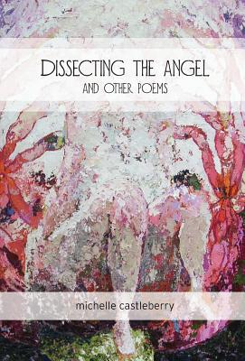 Dissecting the Angel and Other Poems Cover Image