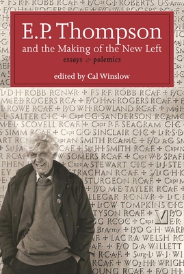 E.P. Thompson and the Making of the New Left: Essays and Polemics Cover Image
