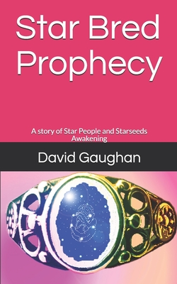Star Bred Prophecy: A story of Star People and Starseeds Awakening Cover Image