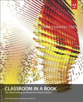 Adobe Fireworks CS6 Classroom in a Book: The Official Training Workbook from Adobe SystemsAdobe Press