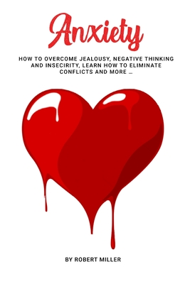 Anxiety: How to Overcome Jealousy, negative Thinking and Insecirity, learn how to Eliminate Conflicts and more ... Cover Image