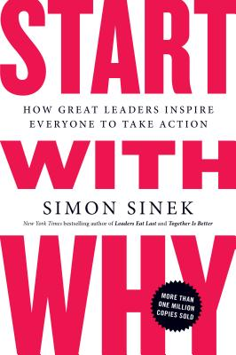 Start with Why: How Great Leaders Inspire Everyone to Take Action Cover Image