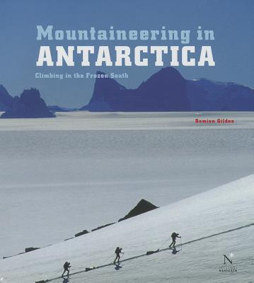Mountaineering in Antarctica: Climbing in the Frozen South Cover Image