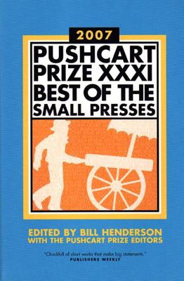 The Pushcart Prize XXXI: Best of the Small Presses 2007 Edition (The Pushcart Prize Anthologies #31) Cover Image