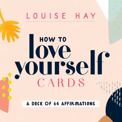 How to Love Yourself Cards: A Deck of 64 Affirmations Cover Image