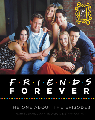 Friends Forever [25th Anniversary Ed]: The One About the Episodes Cover Image