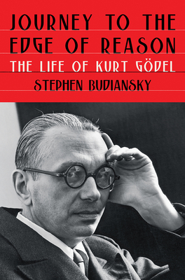 Journey to the Edge of Reason: The Life of Kurt Gödel Cover Image