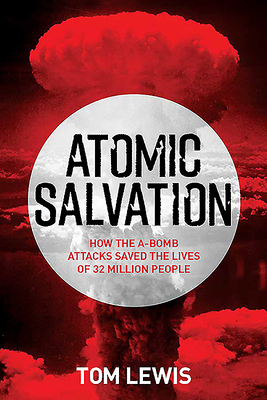 Atomic Salvation: How the A-Bomb Saved the Lives of 32 Million People Cover Image