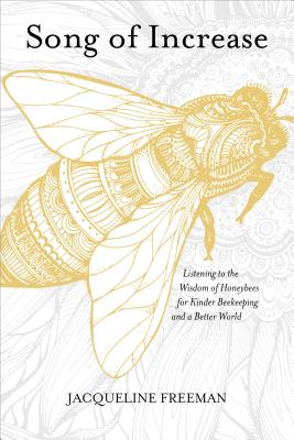 Song of Increase: Listening to the Wisdom of Honeybees for Kinder Beekeeping and a Better World Cover Image