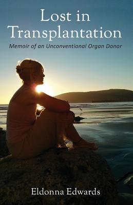Lost in Transplantation: Memoir of an Unconventional Organ Donor Cover Image