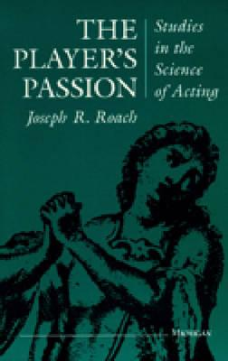 The Player's Passion: Studies in the Science of Acting (Theater: Theory/Text/Performance) Cover Image