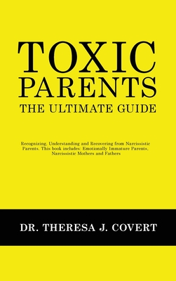 Toxic Parents - The Ultimate Guide: Recognizing, Understanding and Recovering from Narcissistic Parents. This book includes: Emotionally Immature Pare Cover Image