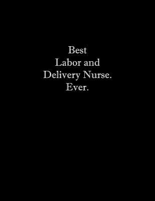 Best Labor and Delivery Nurse. Ever: Line Notebook Handwriting Practice Paper Workbook Cover Image