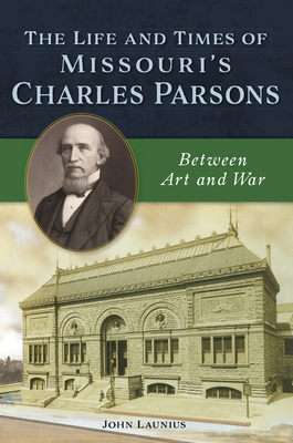 The Life and Times of Missouri's Charles Parsons: Between Art and War Cover Image