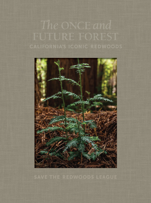 The Once and Future Forest: California's Iconic Redwoods Cover Image