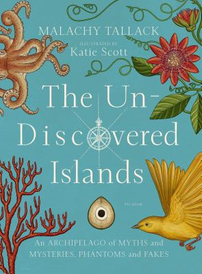 The Un-Discovered Islands: An Archipelago of Myths and Mysteries, Phantoms and Fakes Cover Image