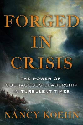 Forged in Crisis: The Power of Courageous Leadership in Turbulent Times Cover Image