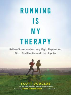 Running Is My Therapy: Relieve Stress and Anxiety, Fight Depression, Ditch Bad Habits, and Live Happier Cover Image