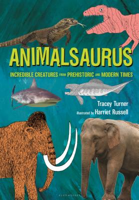 Animalsaurus: Incredible Creatures from Prehistoric and Modern Times Cover Image