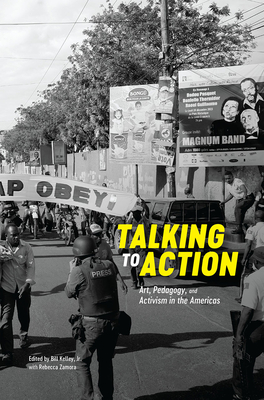 Talking to Action: Art, Pedagogy, and Activism in the Americas (Chicago Social Practice History Series) Cover Image