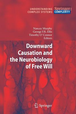 Downward Causation and the Neurobiology of Free Will (Understanding Complex Systems) Cover Image
